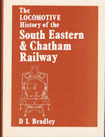The Locomotive History of the South Eastern, London Chatham & Dover, And South Eastern & Chatham Railway