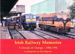 Irish Railway Memories: A Decade of Change – 1984-1994 in photographs by Paul Haywood