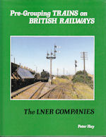Pre-Grouping Trains on British Railways- The LNER Companies