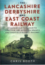 The Lancashire, Derbyshire and East Coast Railway Volume 1