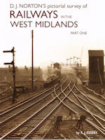 D. J. Norton's pictorial survey of Railways in the West Midlands Part One