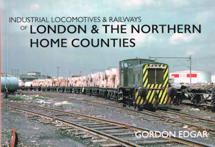 Industrial Locomotives & Railways of London and the Home Counties