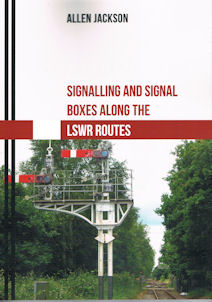 Signalling and Signal Boxes Along LSWR Routes