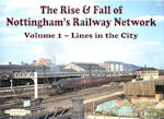 The Rise & Fall of Nottingham's Railway Network Volume 1