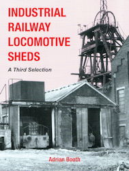 Industrial Railway Locomotive Sheds:- A Third Selection