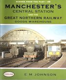 Scenes from the Past : 48 Manchester's Central Station and the Great Northern Railway Goods Warehouse