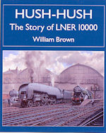 Hush-Hush - the Story of LNER 10000