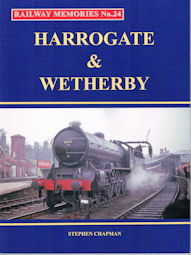 Railway Memories No 24: Harrogate & Wetherby