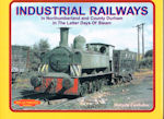 Industrial Rlys in Northumberland & Co Durham in the Latter Days of Steam