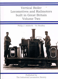 Vertical Boiler Locomotives and Railmotors Built in Great Britain Volume 2