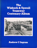 The Wisbech & Upwell Tramway Centenary Album