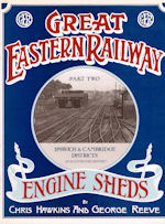 Great Eastern Railway Engine Sheds Parts One & Two