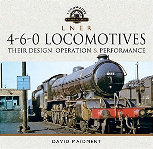 LNER 4-6-0 Locomotives: Their Design, Operation and Performance