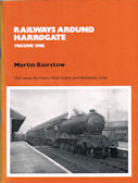 Railways around Harrogate Volume 1