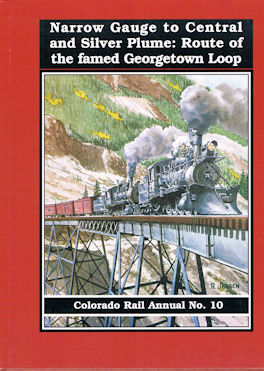 Narrow Gauge to Central and Silver Plume: Route of the famed Georgetown Loop