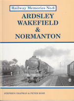 Railway Memories No 6 Ardsley Wakefield and Normanton