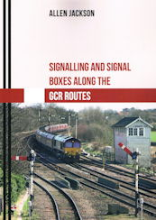 Signalling and Signal Boxes Along the GCR Routes