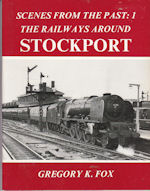 Scenes from the Past : 1 The Railways Around Stockport