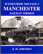 Scenes from the Past 3: Manchester Railway Termini