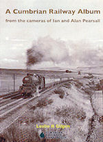 A Cumbrian Railway Album : from the cameras of Ian and Alan Pearsall