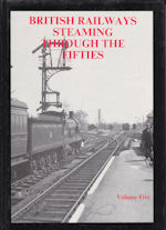 British Railways Steaming Through the Fifties Volume 5