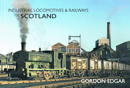 Industrial Locomotives & Railways of Scotland