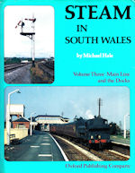 Steam in South Wales Volume Three-Main Line and the Docks