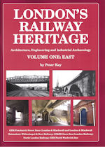 London's Railway Heritage Volume One:East