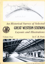 An Historical Survey of Selected Great Western Stations Volume Four