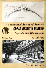 An Historical Survey of Selected Great Western Stations - Volume Four Layouts and Illustrations