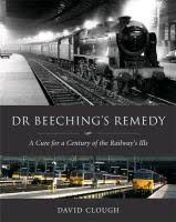 Dr Beeching's Remedy: A Cure for a Century of the Railway's Ills