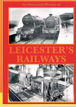 An Illustrated History of Leicester's Railways
