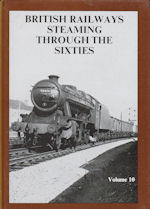 British Railways Steaming through the Sixties Volume 10