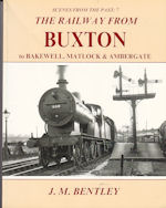 Scenes from the Past : 7 The Railway From Buxton to Bakewell, Matlock & Ambergate