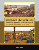 Edinburgh St. Margaret's :The story of the 'Other' Edinburgh Depot of the North British Railway 1845-1967